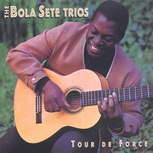 Bola Sete Trios (The) - Tour De Force