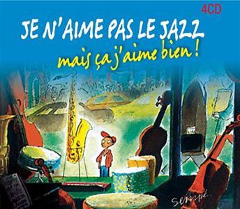 Je N'Aime Pas Le Jazz, Mais Ca J'Aime Bien! / Various (4 Cd)