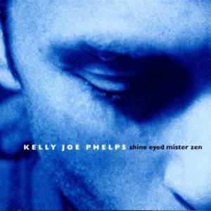 Kelly Joe Phelps - Shine Eyed Mister Zen
