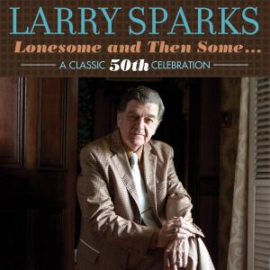 Larry Sparks - Lonesome And Then Some - A Classic 50th Celebration