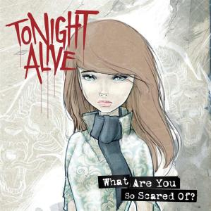 Tonight Alive - What Are You So Scared Of