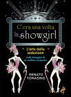 C'era Una Volta La Showgirl. L'arte Della Seduzione Nelle Immagini Di Un Archivio Scomparso