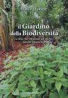 Il Giardino Della Biodiversità. La Mia Vita Tra Piante Selvatiche, Insolite E Misteriose