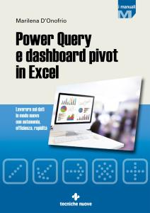 Power Query e dashboard pivot in Excel. Lavorare sui dati in modo nuovo con autonomia, efficienza, rapidità