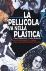 La Pellicola Va Nella Plastica. Ovvvero Come Smaltire Il Cinema Spazzatura. Enciclopedia Breve Del Cinema Freak, Trash, Bizzarro, Exploitation