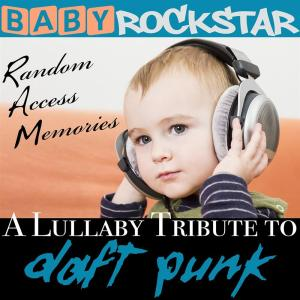 Baby Rockstar: Lullaby Renditions Of Daft Punk: Random Access Memories / Various