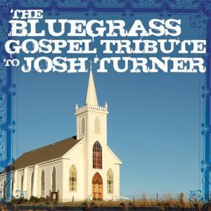 Josh Turner / Various - Bluegrass Gospel Tribute To Josh Turner (The) / Various