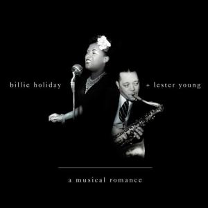Billie Holiday / Lester Young - A Musical Romance