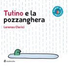 Tutino E La Pozzanghera. Ediz. A Colori