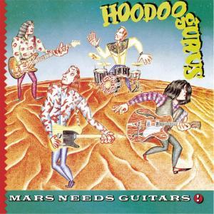 Hoodoo Gurus - Mars Needs Guitars