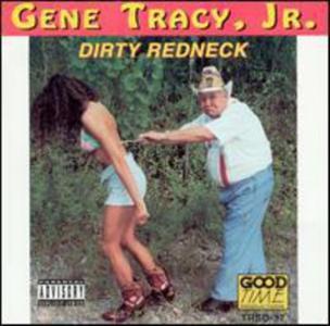 Gene Tracy - Gene Tracy Jr.- Dirty Redneck