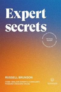 Expert secrets. Come i migliori esperti e consulenti possono crescere online