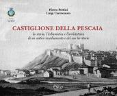 Castiglione Della Pescaia. La Storia, L'urbanistica E L'architettura Di Un Antico Insediamento E Del Suo Territorio