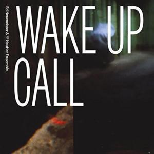 Ed Neumeister & His NeuHat Ensemble - Wake Up Call