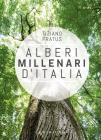 Alberi Millenari D'italia. Un Viaggio Fra I Boschi Nascosti. Ediz. Illustrata