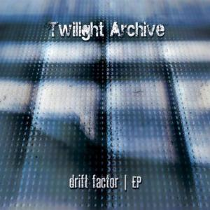 Twilight Archive - Drift Factor Ep