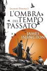 L'ombra Del Tempo Passato. Licanius Trilogy. Vol. 1
