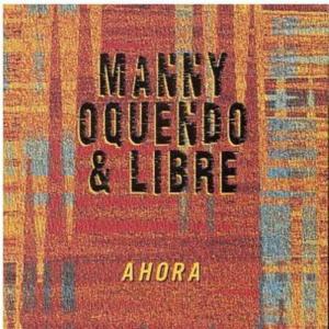 Manny Oquendo & Libre - Ahora
