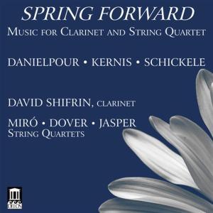 Spring Forward: Music For Clarinet And String Quartet - Danielpour, Kernis, Schickele
