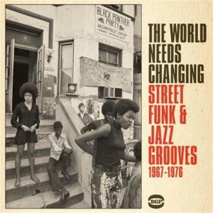 World Needs Changing (The): Street Funk & Jazz Grooves 1967-1976 / Various