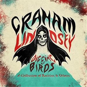 Graham Lindsey - Digging Up Birds: A Collection Of Rarities & Oldies