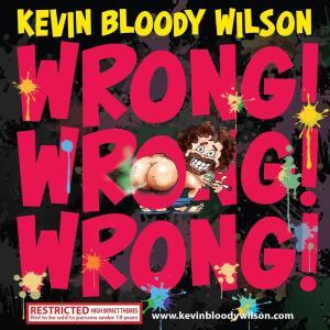 Kevin Bloody Wilson - Wrong Wrong Wrong