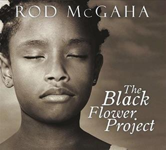 Rod Mcgaha - The Black Flower Project
