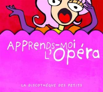 Apprends-Moi L'Opera: La Discotheque Des Petits / Various