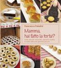 Mamma, Hai Fatto La Torta? Torte, Biscotti, Brioches, Dolcetti, Muffins