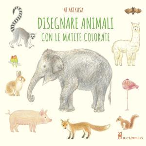 Disegnare animali con le matite colorate. Ediz. a colori