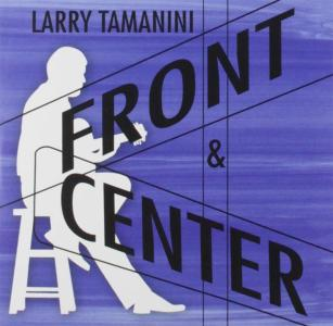 Larry Tamanini - Front & Center