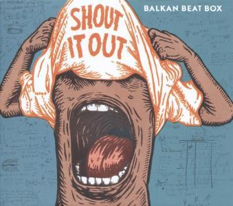 Balkan Beat Box - Shout It Out