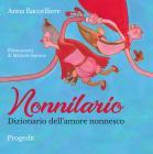 Nonnilario. Dizionario Dell'amore Nonnesco. Ediz. A Colori