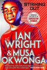 Wright, Ian - Striking Out: The Debut Novel From Superstar Striker Ian Wright [edizione: Regno Unito]
