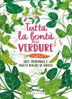Tutta La Bontà Delle Verdure. Idee Originali E Piatti Ricchi Di Gusto. Ediz. Illustrata