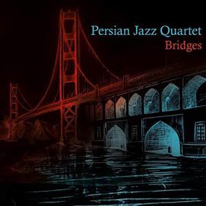 Persian Jazz Quartet - Bridges