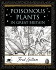 Gillam, Fred - Poisonous Plants In Great Britain [edizione: Regno Unito]