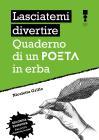 Lasciatemi Divertire. Quaderno Di Un Poeta In Erba. Nuova Ediz.