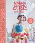 Mamma, Cucino Da Solo Per Le Feste! Con Adesivi. Ediz. Illustrata