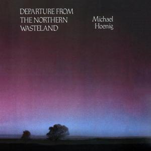 Michael Hoenig - Departure From The Northern Wasteland