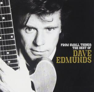 Dave Edmunds - From Small Things: The Best Of