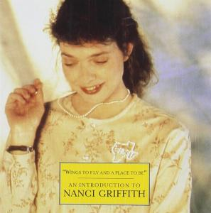 Nanci Griffith - Wings To Fly & A Place To Be