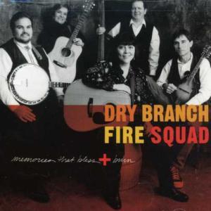 Dry Branch Fire Squad - Memories That Bless & Bur