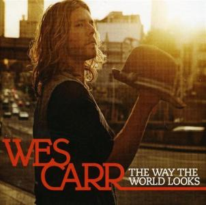 Wes Carr - The Way The World Looks