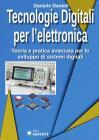 Tecnologie Digitali Per L'elettronica. Teoria E Pratica Avanzata Per Lo Sviluppo Di Sistemi Digitali