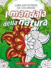 Mandala Della Natura. Libri Antistress Da Colorare