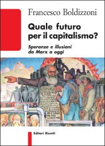 Quale futuro per il capitalismo? Speranze e illusioni da Marx a oggi