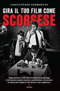 Gira il tuo film come Scorsese. Rappresentare sullo schermo storie e personaggi di fortissimo impatto emotivo e spettacolare: le tecniche di ripresa del regista di «Taxi Driver» e altri capolavori