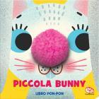 Piccola Bunny. Pon-pon. Libro Peluche. Ediz. A Colori