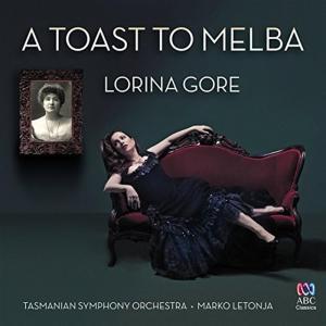 Lorina Gore / Tasmanian Symphony Orchestra - A Toast To Melba
